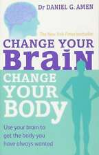 Change Your Brain, Change Your Body: Use your brain to get the body you have alw