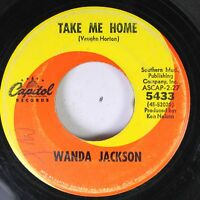 Country 45 Wanda Jackson - Take Me Home / Have I Grown Used To Missing You On Ca