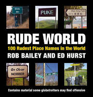 Rude World: 100 Rudest Place Names in the World, Hurst, Ed, Bailey, Rob | Hardco