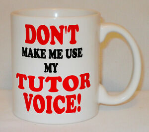 Don't Make Me Use My Tutor Voice Mug Can Personalise Teaching Student Pupil Gift