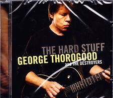 GEORGE THOROGOOD & THE DESTROYERS the hard stuff CD NEU OVP/Sealed