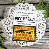 """DECO MAGNET CAUTION Never Pull PAPA 'S  Finger 2""""x3"""" GAG Gift  Fridge  Fart Joke"""