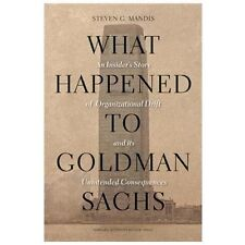What Happened to Goldman Sachs: An Insider's Story of Organizational Drift and I