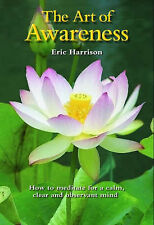 Art of Awareness How to Meditate for a Calm Clear Observant Mind Eric Harrison