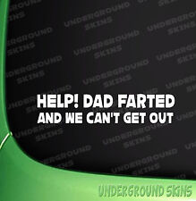 HELP DAD FARTED FUNNY WINDOW VINYL DECAL FAMILY CAR STICKER
