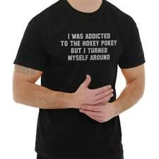 Addicted Hokey Pokey Funny Sarcastic Humor Short Sleeve T-Shirt Tees Tshirts
