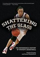 Shattering the Glass : The Remarkable History of Women's Basketball-ExLibrary