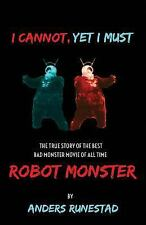 I Cannot, yet I Must : The True Story of the Best Bad Monster Movie of All...