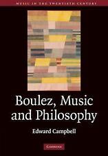 Boulez, Music and Philosophy (Music in the Twentieth Century)