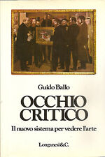 GUIDO BALLO: OCCHIO CRITICO 1 il nuovo sistema per vedere l'arte _LONGANESI 1973