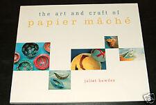 The Art and Craft of Papier Mache by Juliet Bawden (...