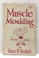"""Muscle Moulding: A Bosco Book"" By Harry B. Paschall"