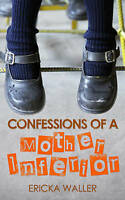 Confessions of a Mother Inferior by Ericka Waller, NEW Book, FREE & FAST Deliver
