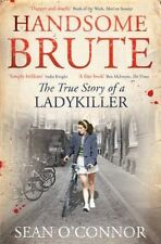 Handsome Brute: The True Story of a Ladykiller, O'Connor, Sean, Very Good Book