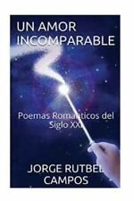 Un Amor Incomparable : Poemas Romanticos Del Siglo XXI by Jorge Campos (2016,...
