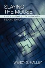 Slaying the Mouse : A True Story of Healing in the Spiritual Realms (Second...