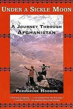 Under a Sickle Moon: A Journey Through Afghanistan by Peregrine Hodson...