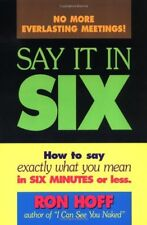Say It in Six: How to Say Exactly What You Mean in