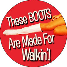 CHAPA/BADGE THESE BOOTS ARE MADE FOR WALKIN' . pin button nancy sinatra lee