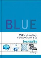 House Beautiful Blue: 350 Inspiring Ways to Decorate with Blue (House-ExLibrary