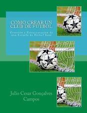 Como Crear un Club de Fútbol : Creación y Estructuración de una Escuela de...