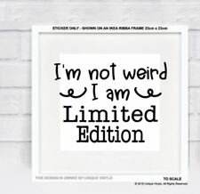 I'm not weird I Am limited Edition - Inspirational quote sticker for box frame