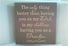 Wood sign w vinyl quote The only thing better than having U for my dad is my...