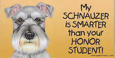 My Schnauzer is Smarter than your Honor Student car/fridge/locker Magnet 4X8