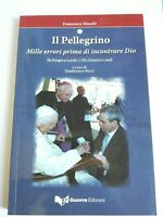 Il Pellegrino: Mille Errori Prima Di incontrare Dio di Francesco Minelli