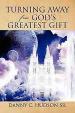 Turning Away from God's Greatest Gift by Danny C. Hudson Sr. (2012, Paperback)