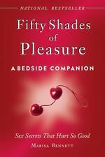 Fifty Shades of Pleasure: A Bedside Companion: Sex Secrets That Hurt So Good, Be