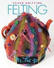 Vogue Knitting  Felting on the Go!