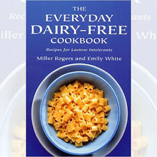 Emily White & Miller Rogers's Everyday Dairy-Free Cookbook, NEW Paperback