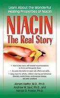 Niacin: The Real Story: Learn about the Wonderful Healing Properties of Niacin (