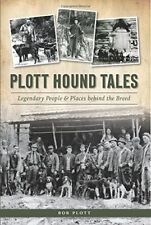 Plott Hound Tales: Legendary People & Places behind the Breed by Plott, Bob
