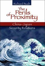 The Perils of Proximity: China-Japan Security Relations by Bush, Richard C.