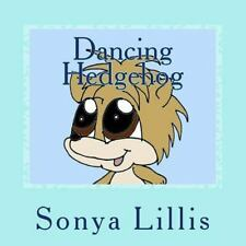 Dancing Hedgehog by Sonya Lillis (2015, Paperback)