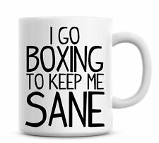 Funny Coffee Mug I Go Boxing To Keep Me Sane Coffee/Tea Mug Present Gift 790