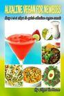 Alkaline Vegan for newbies Easy 1-2-3 pasos para Quick Alkaline V 9781541016071