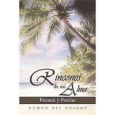 Rincones de Mi Alma : Poemas Y Poes�As by Ram�N Del Bosque (2012, Paperback)