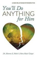 You'll Do Anything for Him: A New Relationship Perspective by Maureen E Hosier