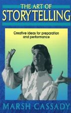 The Art of Storytelling : Creative Ideas for Preparation and Performance Cassady