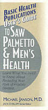 User's Guide to Saw Palmetto & Men's Health: Learn What You Need to Know About R