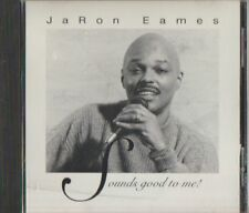 C.D.MUSIC  E408   JARON EAMES  : SOUNDS GOOD TO ME !   CD