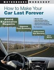 Motorbooks Workshop Ser.: How to Make Your Car Last Forever : Avoid Expensive...