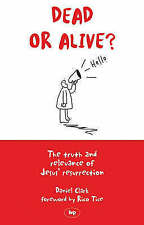 Dead or Alive?: The Truth and Relevance of Jesus' Resurrection by Daniel...