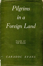 """CARADOC EVANS - """"PILGRIMS IN A FOREIGN LAND"""" - TALES OF THE WELSH - 1st (1942)"""