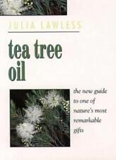 Tea Tree Oil: The New Guide to One of Nature's Most Remarkable Gifts,Julia Lawl