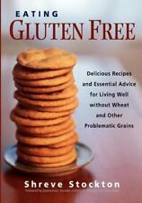 Eating Gluten Free: Delicious Recipes and Essential Advice for Living Well Witho