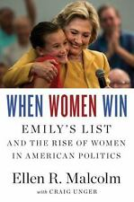 When Women Win : Emily's List and the Rise of Women in American Politics by Crai